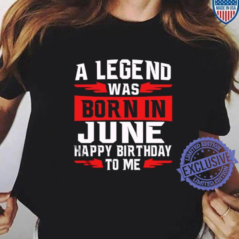 A legend was born in june happy birthday to me shirt ladies tee