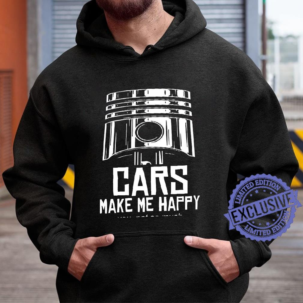 Cars make me happy you not so much shirt hoodie