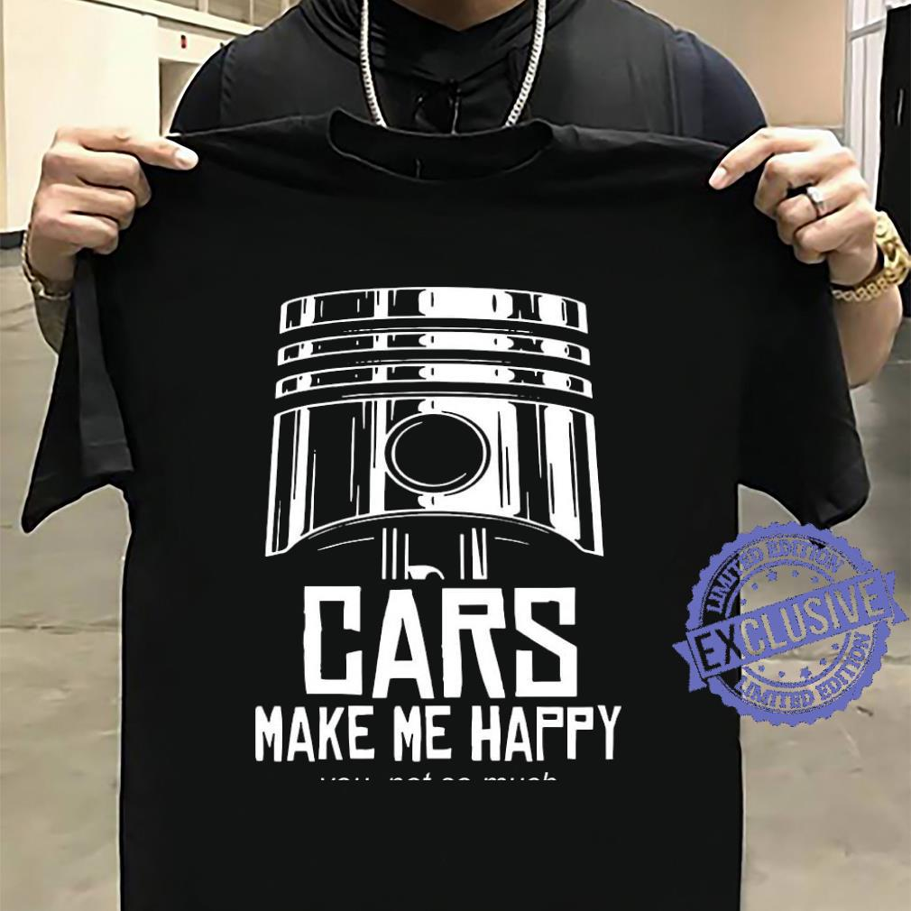 Cars make me happy you not so much shirt sweater