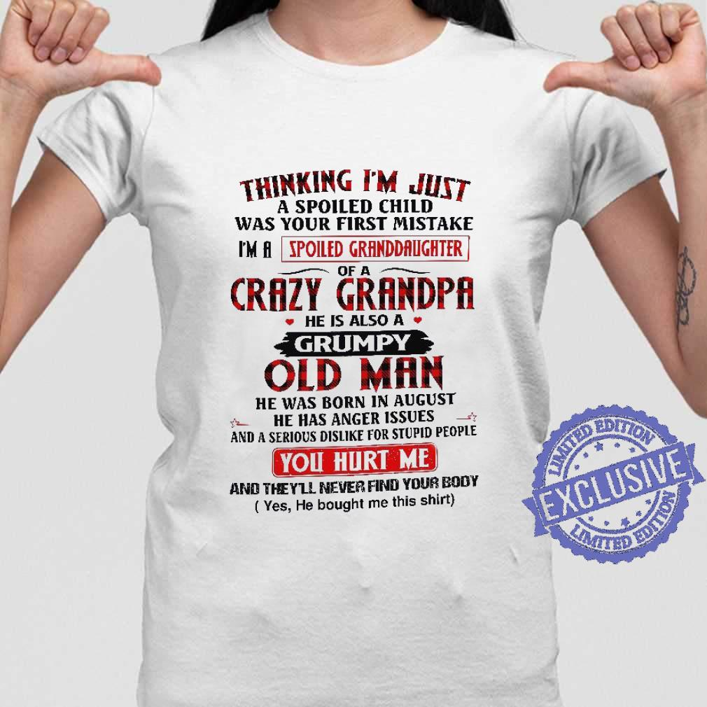 Cool Thinking I'm Just A Spoiled Child Was Your First Mistake I'm A Spoiled Granddaughter Of A Crazy Grandpa shirt ladies tee