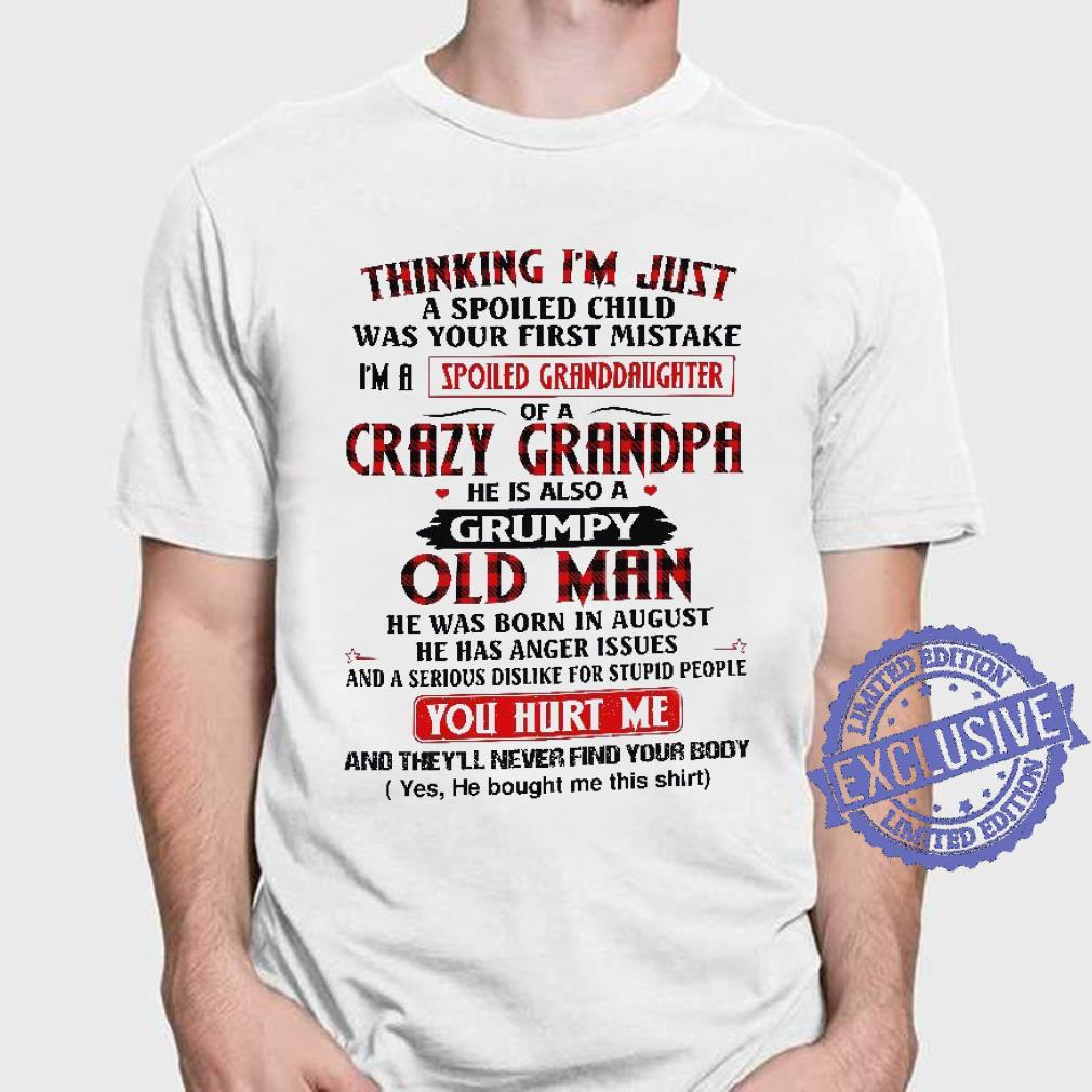 Cool Thinking I'm Just A Spoiled Child Was Your First Mistake I'm A Spoiled Granddaughter Of A Crazy Grandpa shirt