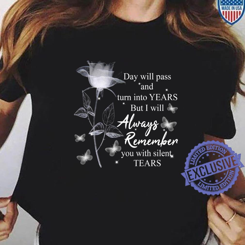 Day will pass and turn into years but i will always remember you with silent tears shirt ladies tee