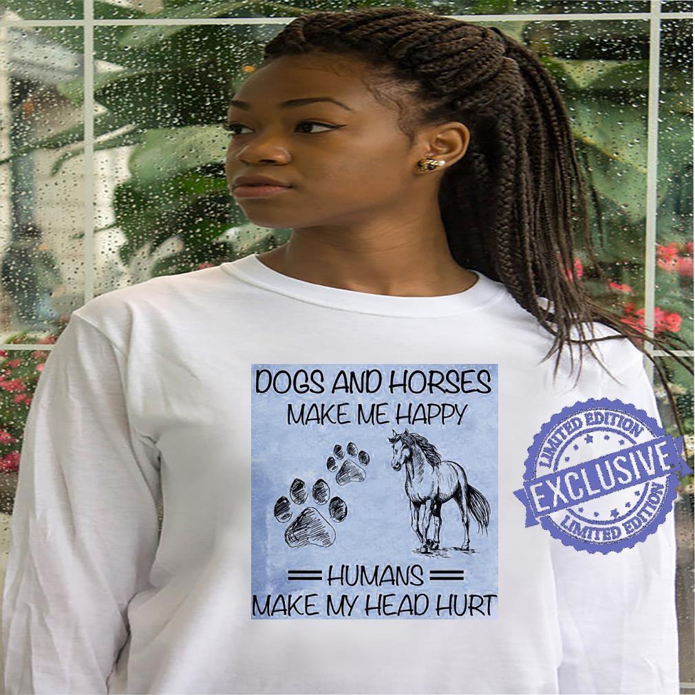 Dos and horses make me happy humans make my head hurt shirt hoodie