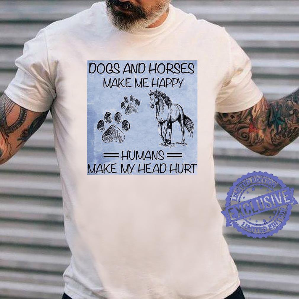 Dos and horses make me happy humans make my head hurt shirt long sleeved