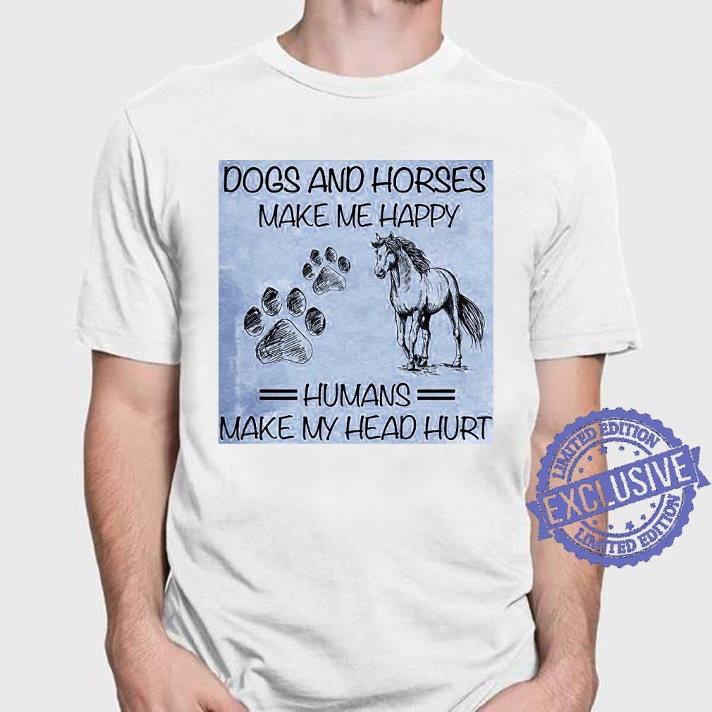 Dos and horses make me happy humans make my head hurt shirt