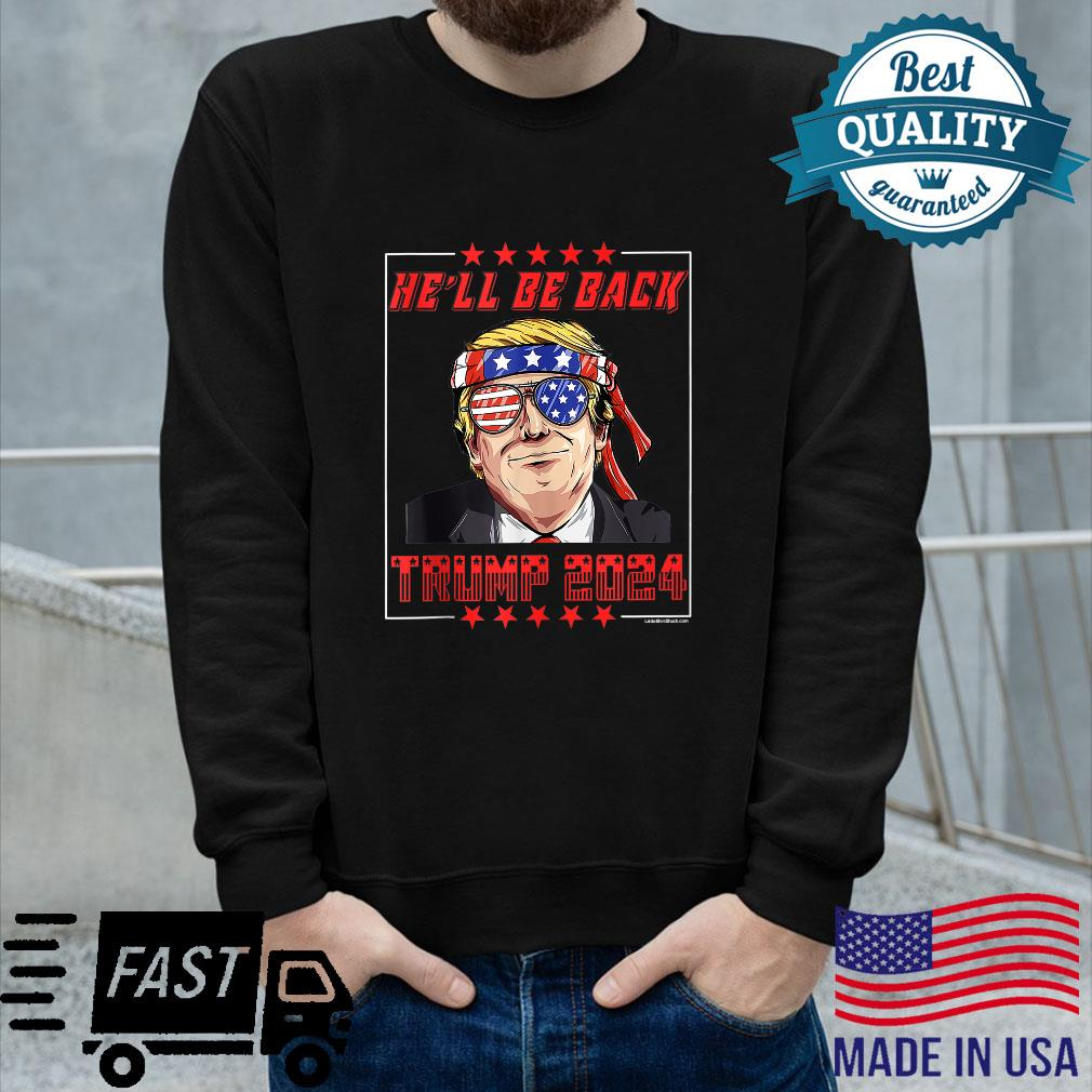 He'll Be Back Donald Trump 2024 President Election Pro Trump Shirt long sleeved