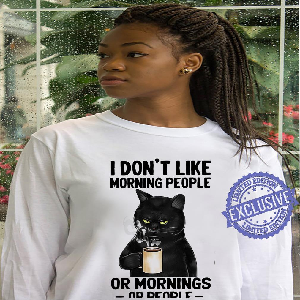 I Don't Like Morning People Or Morning Or People shirt hoodie