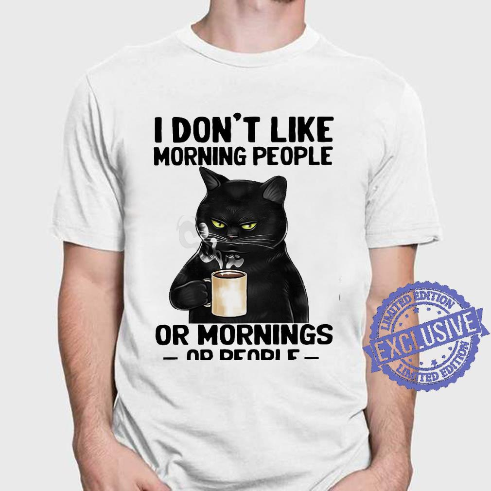 I Don't Like Morning People Or Morning Or People shirt