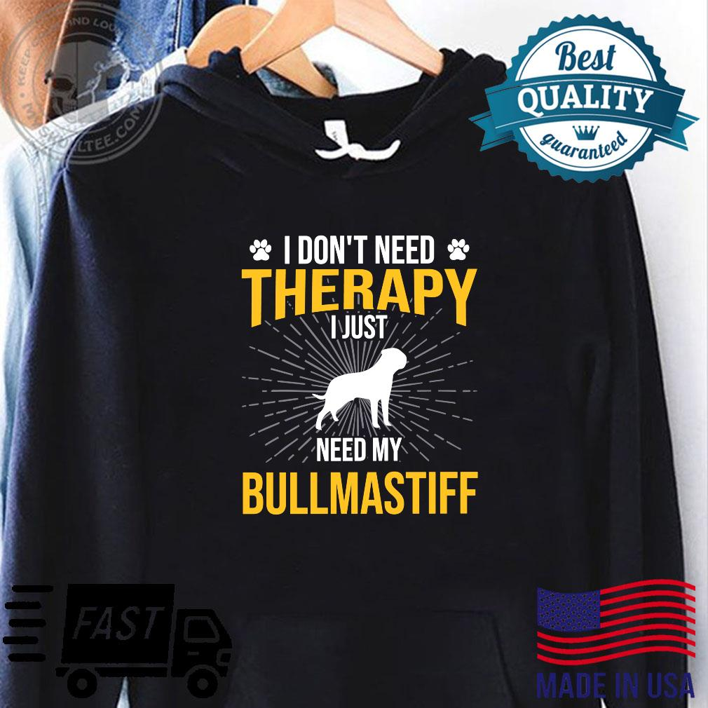 I Just Need My Bullmastiff Dog Therapy Shirt hoodie