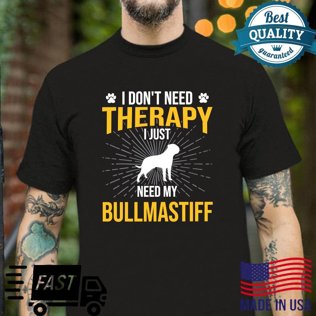 I Just Need My Bullmastiff Dog Therapy Shirt
