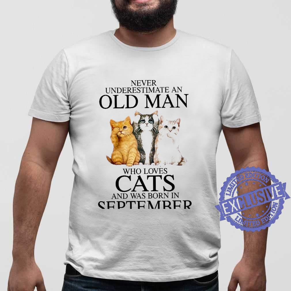Never underestimate an old man who loves cats and was born in september shirt sweater