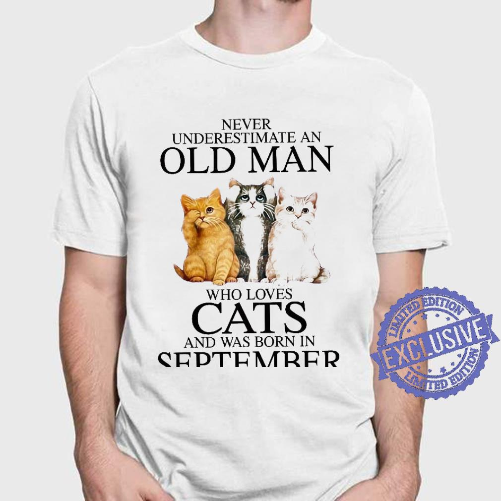 Never underestimate an old man who loves cats and was born in september shirt