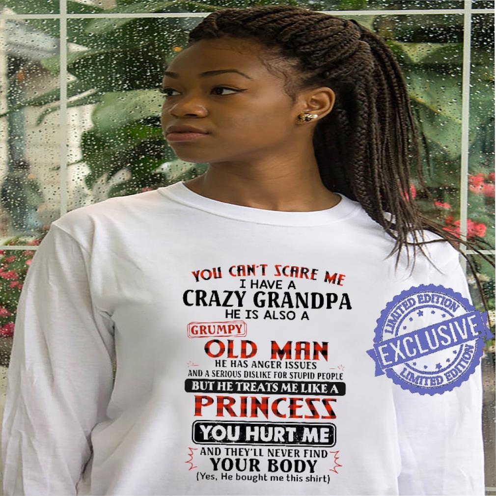 You can't scare me i have a scary grandpa he is also a grumpy old man shirt hoodie