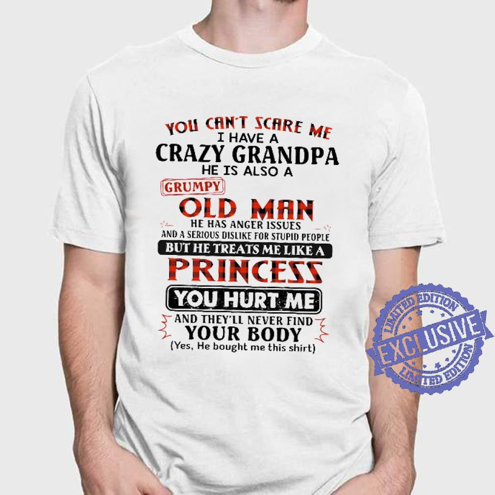 You can't scare me i have a scary grandpa he is also a grumpy old man shirt